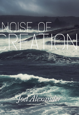 Book cover for 'Noise of Creation' by Joel Alexander